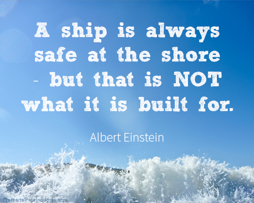 A ship is always safe at the shore - but that is NOT what it is built for.