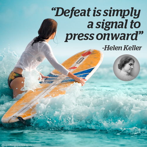 Defeat is simply a signal to press onward.