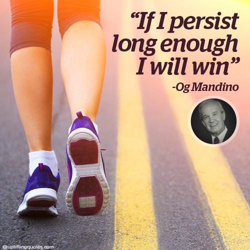 Uplifting Quote - If I persist long enough I will win.