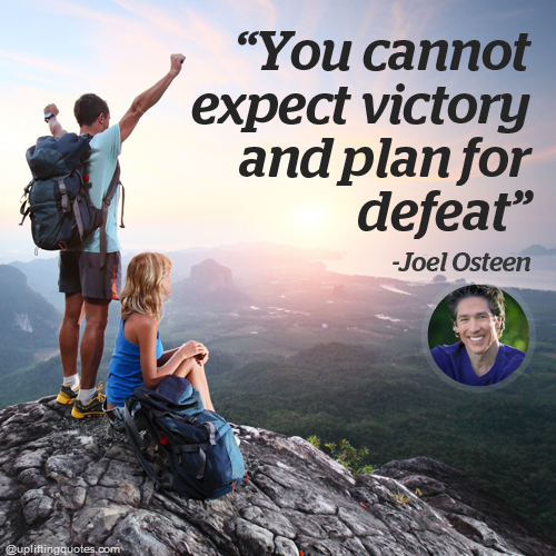 You cannot expect victory and plan for defeat.